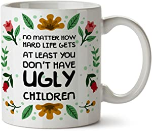 Aeternum - No Matter How Hard Life Gets You Don't Have Ugly Children - Funny Coffee Mug White Ceramic Cup 11 oz Best Gift for Coworker Boss Adults Wife Husband Mom Dad Grandma Grandpa Home Quarantine