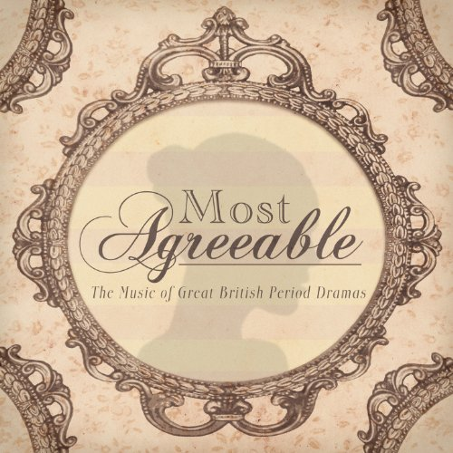 Most Agreeable - The Music of Great British Period Drama