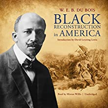 Black Reconstruction in America Audiobook by W. E. B. Du Bois, David Levering Lewis Narrated by Mirron Willis