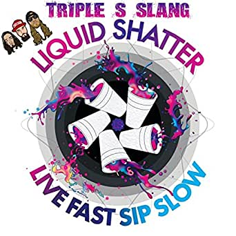 Liquid Shatter Explicit By Triple S Slang On Amazon Music Amazon Com