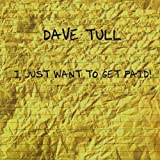 I Just Want to Get Paid by Dave Tull (2008-01-01)