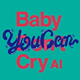 Baby You Can Cry