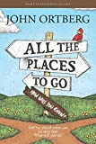 All the Places To Go . . . How Will You Know? Participant's Guide by John Ortberg (17-Apr-2015) Paperback