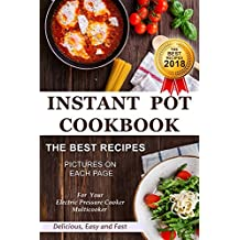 Instant Pot Cookbook - The Best Recipes 2018 - Pictures on Each Page - For Your Electric Pressure Cooker Multicooker - Delicious Easy and Fast