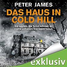 Das Haus in Cold Hill: Sie sagten, die Toten können dir nichts anhaben. Sie lagen falsch. Hörbuch von Peter James Gesprochen von: Hans Jürgen Stockerl