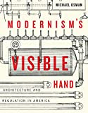 Modernism's Visible Hand: Architecture and Regulation in America (Buell Center Books in the History and Theory of American Architecture)