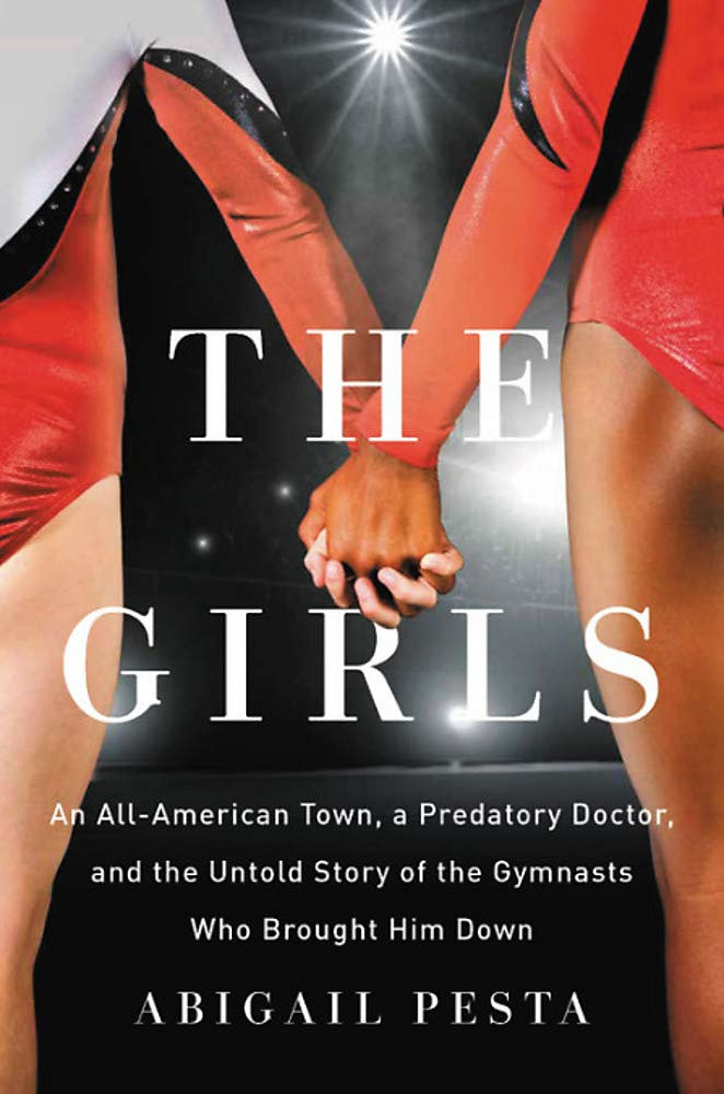The Girls: An All-American Town, a Predatory Doctor, and the Untold Story of the Gymnasts Who Brought Him Down by Seal Press