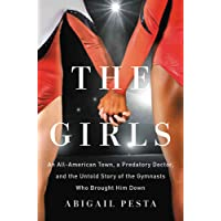 The Girls: An All-American Town, a Predatory Doctor, and the Untold Story of the...