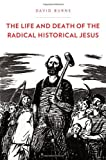 The Life and Death of the Radical Historical Jesus, Burns, David, 0199929505