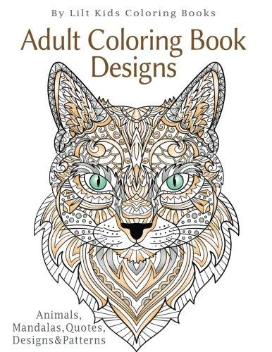 Adult Coloring Book Designs: Animals, Mandalas, Quotes, Designs & Patterns (Beautiful Adult Coloring Books) (Volume 21)