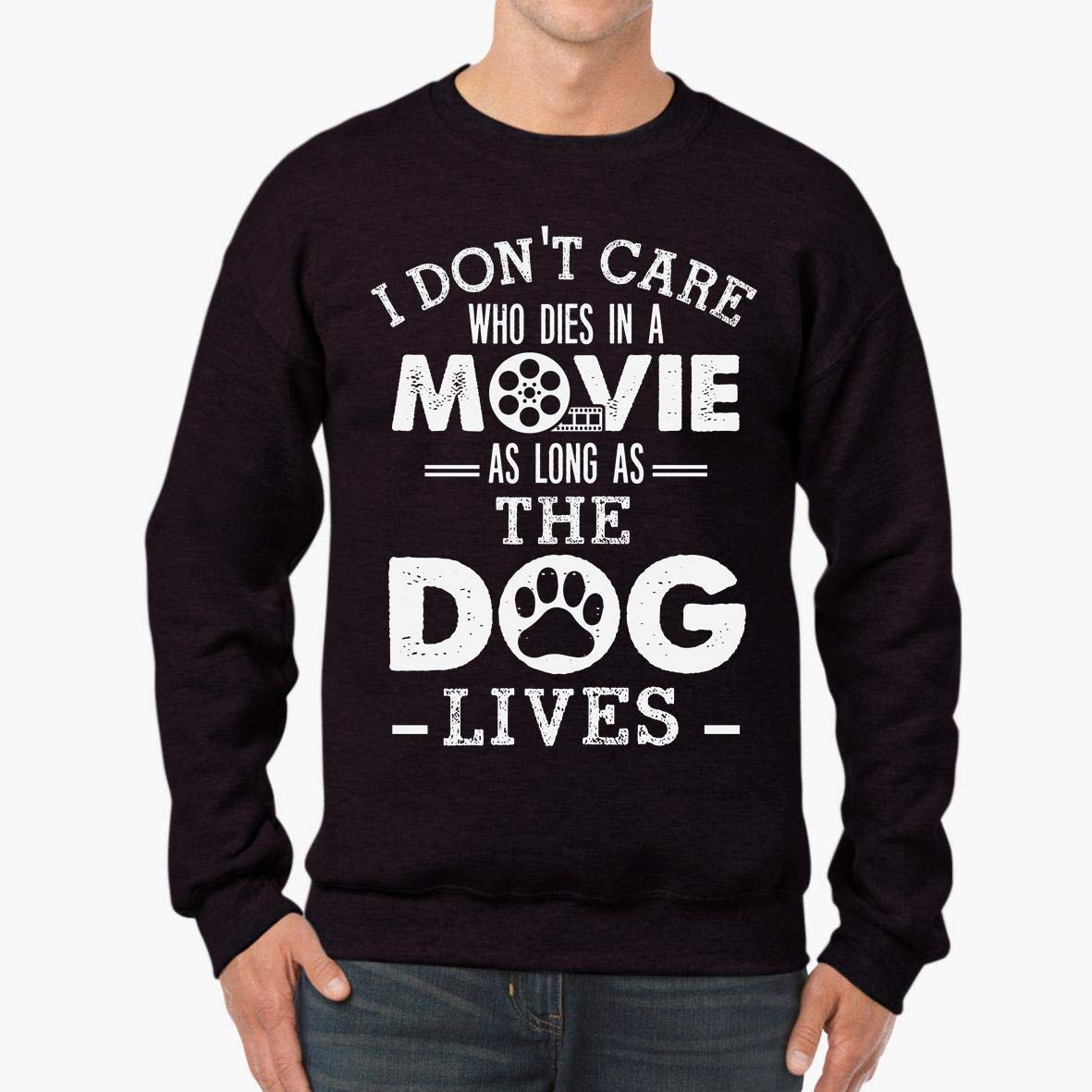 tee I Don/_t Care who Dies in a Movie as Long as The Dog Lives Unisex Sweatshirt