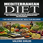 Mediterranean Diet: Mediterranean Diet Recipes, Mediterranean Diet Cookbook and Mediterranean Diet Guide for Beginners | Valerie Childs