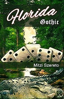 """Florida Gothic (The """"Gothic"""" Series Book 1) (English Edition) de [Szereto, Mitzi]"""