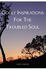 Godly Inspirations for the Troubled Soul Kindle Edition