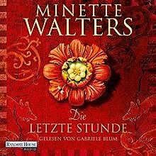 Die letzte Stunde Hörbuch von Minette Walters Gesprochen von: Gabriele Blum
