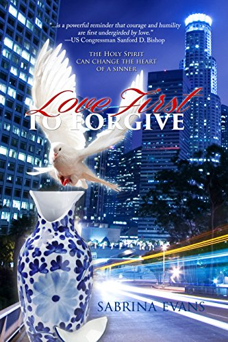 - Love First to Forgive: Only the Holy Spirit can Change the Heart of a Sinner