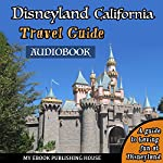 Disneyland California Travel Guide: A Guide to Having Fun at Disneyland | My Ebook Publishing House