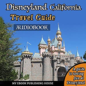 Disneyland California Travel Guide Audiobook