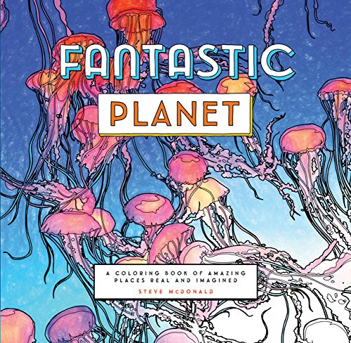 Fantastic Planet: A Coloring Book of Amazing Places Real and Imagined (Coloring Book for Everyone, Planet Coloring Book) by