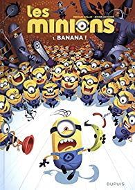 Les Minions, tome 1 : Banana ! par Renaud Collin