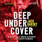 Deep Undercover: My Secret Life and Tangled Allegiances as a KGB Spy in America | Jack Barsky,Cindy Coloma