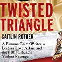 Twisted Triangle: A Famous Crime Writer, a Lesbian Love Affair, and the FBI Husband's Revenge Audiobook by Caitlin Rother, John Hess Narrated by Laural Merlington