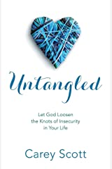 Untangled: Let God Loosen the Knots of Insecurity in Your Life Paperback