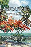 A Tropical Frontier: Book II; the Homesteaders, Tim Robinson, 1470105314