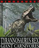 Tyrannosaurus Rex and Other Giant Carnivores, David West, 1433942372
