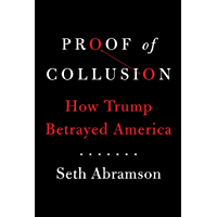 Proof of Collusion: How Trump Betrayed America (English Edition)
