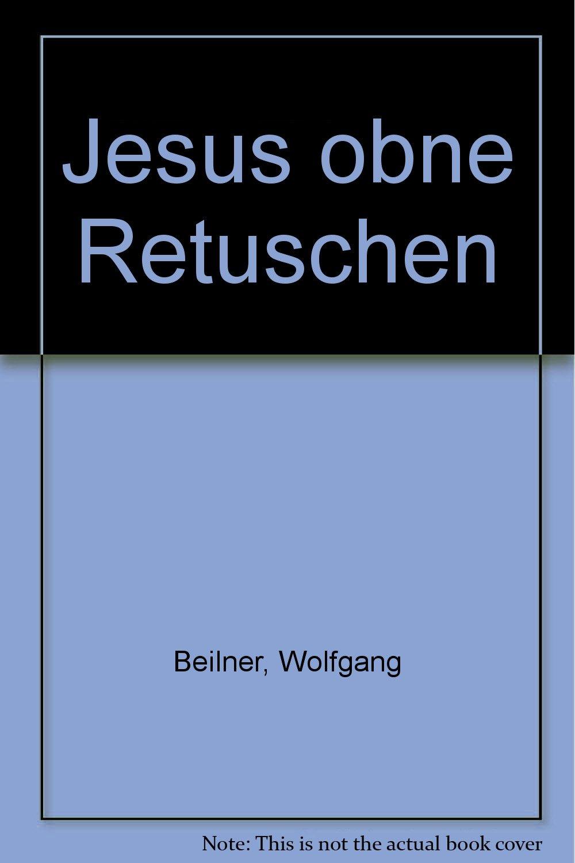Jesus ohne Retuschen