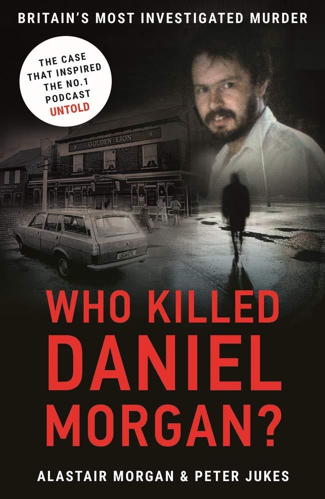 Who Killed Daniel Morgan   Britain's Most Investigated Murder