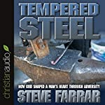Tempered Steel: How God Shaped a Man's Heart Through Adversity | Steve Farrar