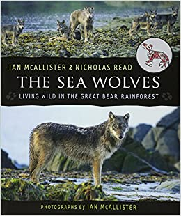 The Sea Wolves: Living Wild in the Great Bear Rainforest: Nicholas