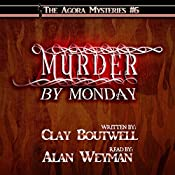 Murder by Monday: The Agora Mystery Series, Book 6 | Clay Boutwell