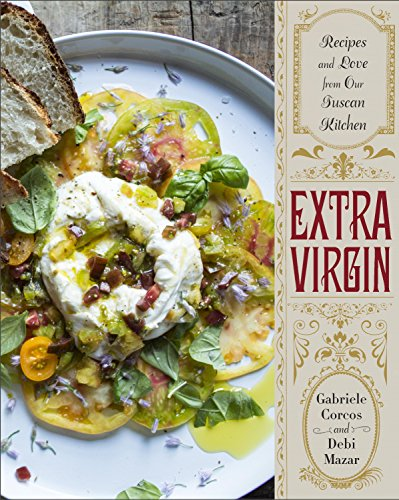 Extra Virgin: Recipes & Love from Our Tuscan Kitchen by Gabriele Corcos, Debi Mazar
