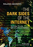 The Dark Sides of the Internet: On Cyber Threats and Information Warfare