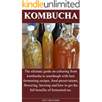 KOMBUCHA: The ultimate guide on culturing from kombucha to sourdough with best fermenting recipes, food preservations…