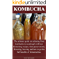 KOMBUCHA: The ultimate guide on culturing from kombucha to sourdough with best fermenting recipes, food preservations, flowering, brewing and how to get the full benefits of fermented tea.