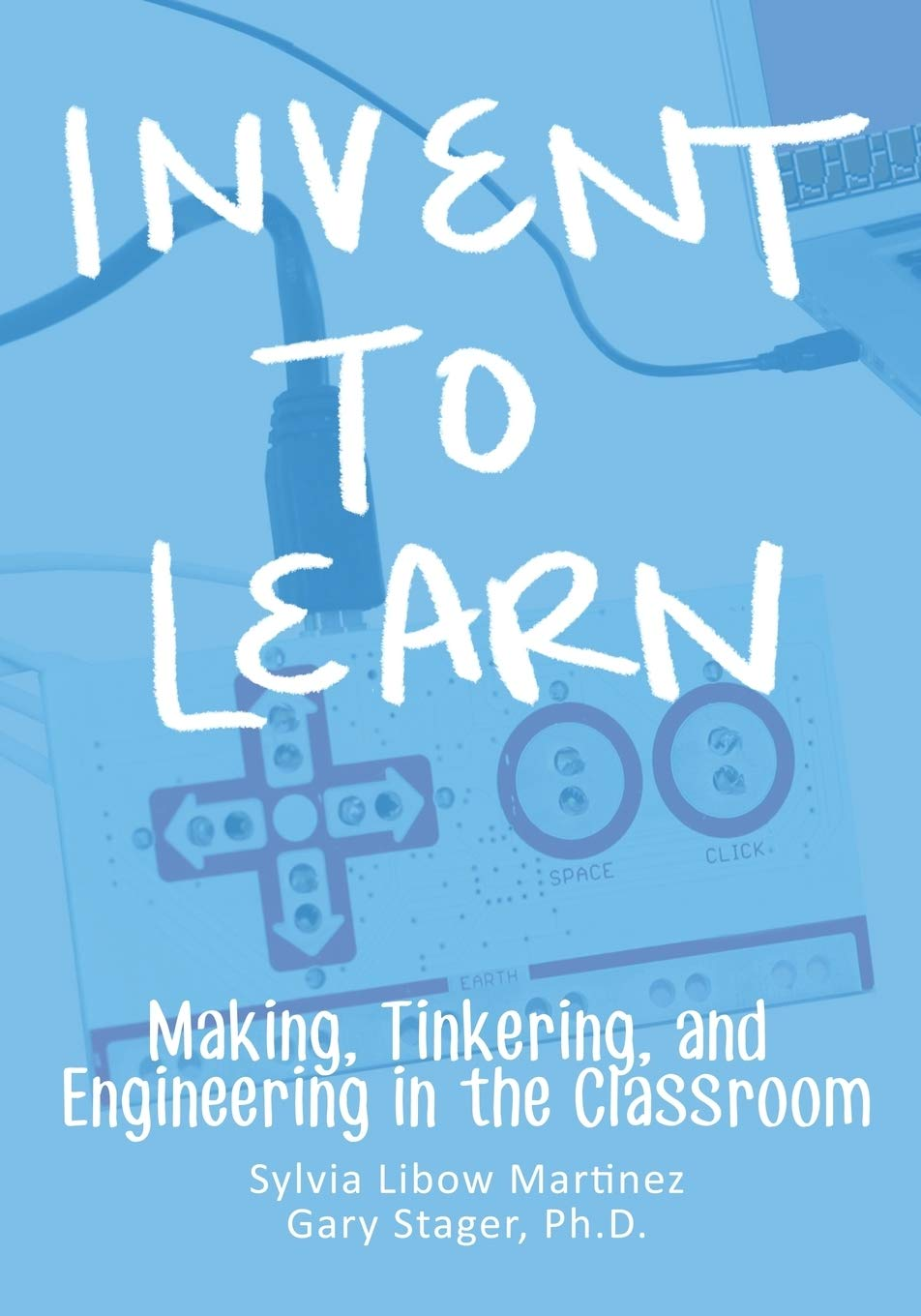 Invent To Learn: Making, Tinkering, and Engineering in the Classroom:  Amazon.es: Martinez, Sylvia Libow, Stager Ph.D., Gary S.: Libros en idiomas  extranjeros