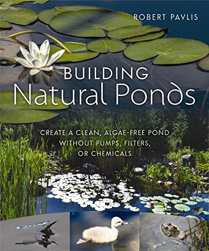 Price comparison product image Building Natural Ponds: Create a Clean,  Algae-free Pond without Pumps,  Filters,  or Chemicals