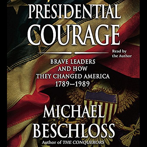 Presidential Courage: Brave Leaders and How They Changed America 1789-1989 by Simon & Schuster Audio