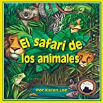 El safari de los animales [Safari Animals] | Karen Lee
