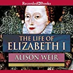 The Life of Elizabeth I | Alison Weir