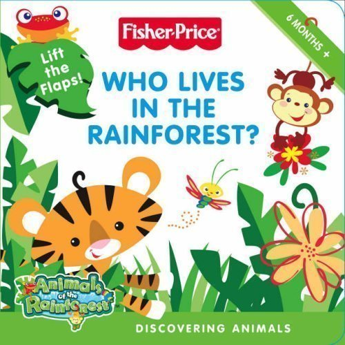 Fisher-Price Animals of the Rainforest - Who Lives in the Rainforest?: Discovering Animals (2008) -