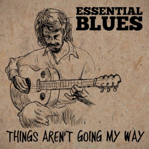 Essential Blues - Things Aren'...