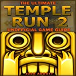 The Ultimate Temple Run 2 Unofficial Players Game Guide: Get the High Score + Download and Play for Free! | Josh Abbott