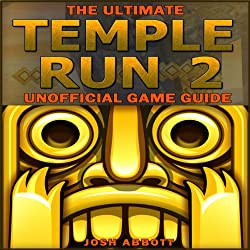 The Ultimate Temple Run 2 Unofficial Players Game Guide