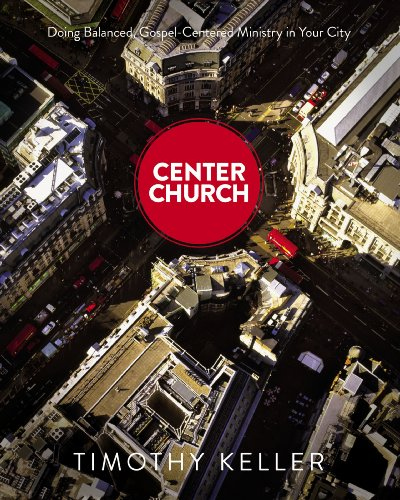 Center Church: Doing Balanced, Gospel-Centered Ministry in Your - Church Bookends