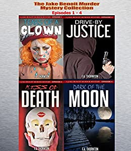 The Jake Benoit Murder Mystery Collection: Episodes 1 - 4 by [Thornton, F.A.]